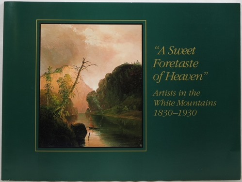 Image for A Sweet Foretaste of Heaven: Artists in the White Mountains 1830-1930