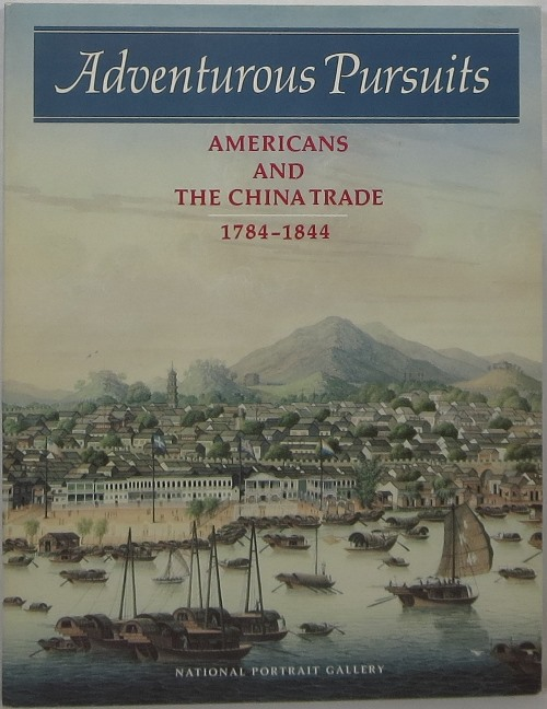 Image for Adventurous Pursuits: Americans and the China Trade 1784-1844