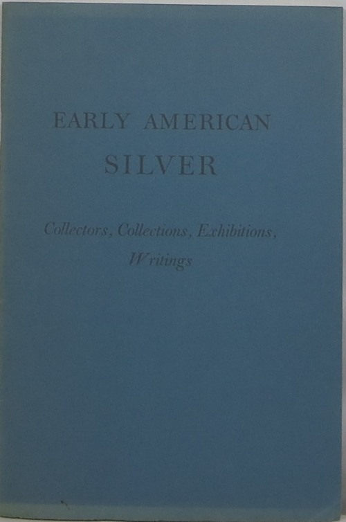 Image for Early American Silver: Collectors, Collections, Exhibitions, Writings
