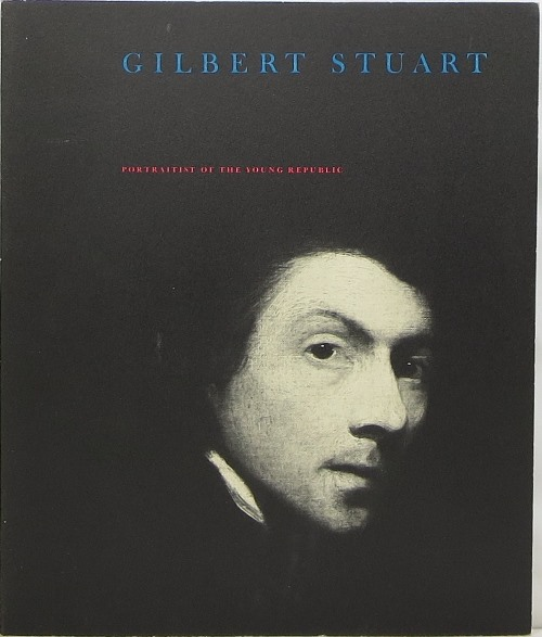 Image for Gilbert Stuart: Portraitist of the Young Republic 1755-1828