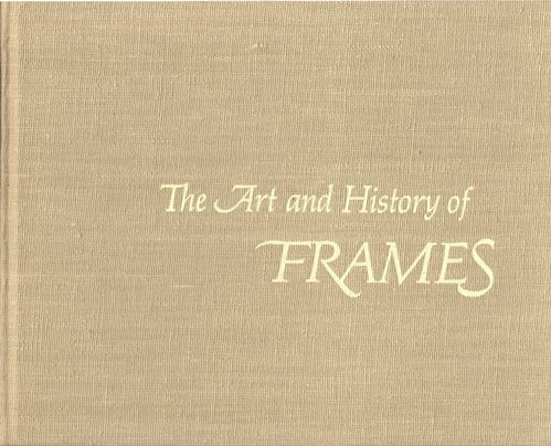 Image for The Art and History of Frames: An Inquiry Into the Enhancement of Paintings