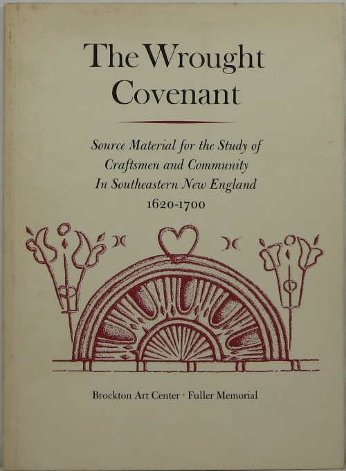 Image for The Wrought Covenant: Source Material for the Study of Craftsmen and Community in Southeastern New England 1620-1700