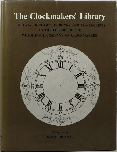 Image for The Clockmakers' Library: The Catalogue of the Books and Manuscripts in the Library of the Worshipful Company of Clockmakers