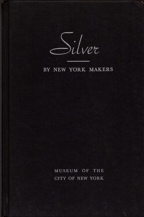 Image for Silver by New York Makers: Late 17th Century to 1900