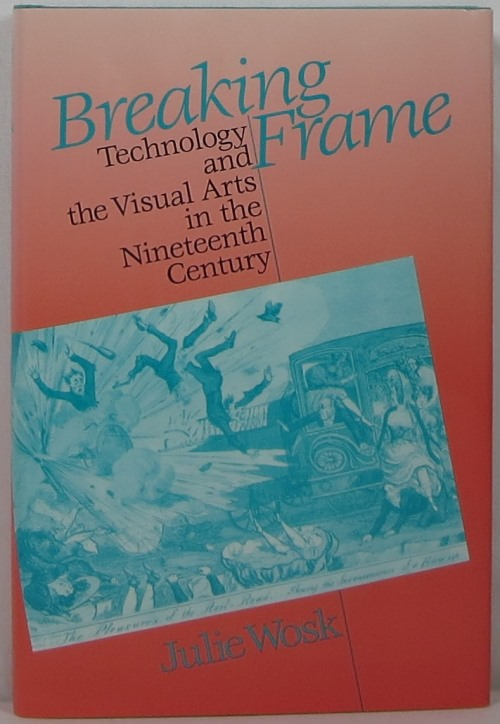Image for Breaking Frame: Technology and the Visual Arts in the Nineteenth Century