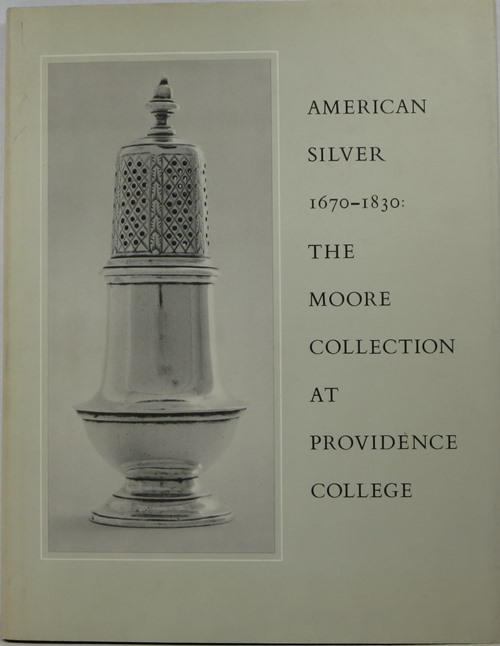 Image for American Silver 1670-1830: The Cornelius C. Moore Collection at Providence College