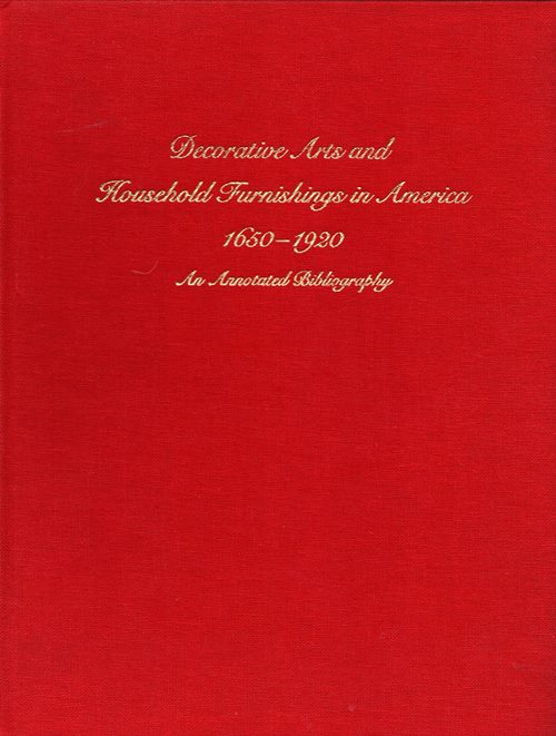 Image for Decorative Arts and Household Furnishings in America, 1650-1920: An Annotated Bibliography
