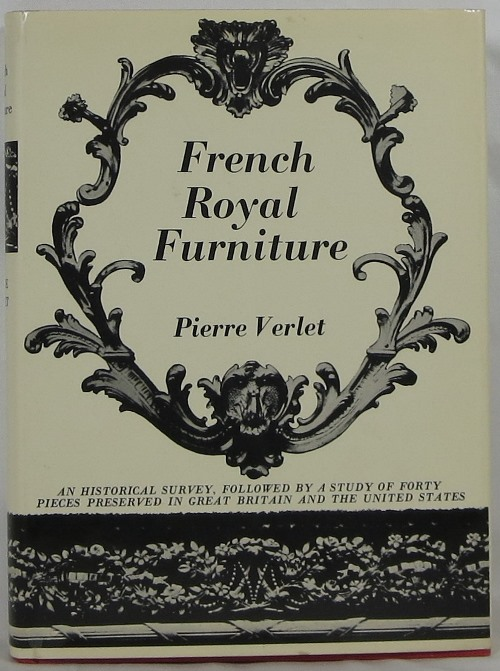 Image for French Royal Furniture: An historical survey followed by a study of forty pieces preserved in Great Britain and the United States