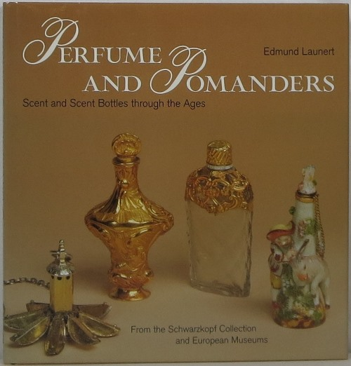 Image for Perfume and Pomanders: Scent and Scent Bottles through the Ages From the Schwarzkopf Collection and European Museums