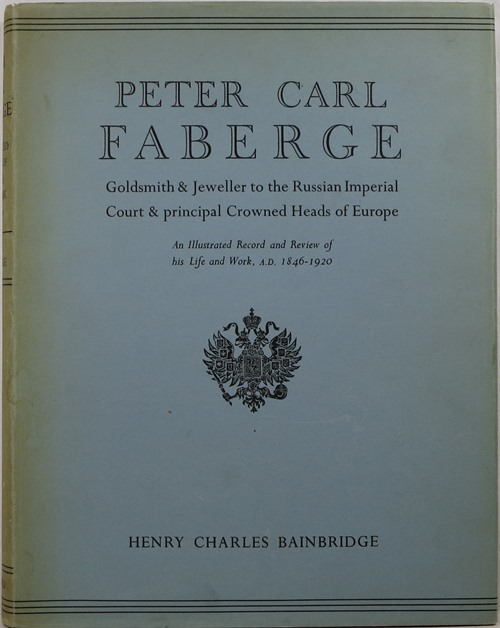 Image for Peter Carl Fabergé: Goldsmith and Jeweller to the Russian Imperial Court & Principal Crowned Heads of Europe: An Illustrated Record and Review of His Life and Work, A.D. 1846-1920