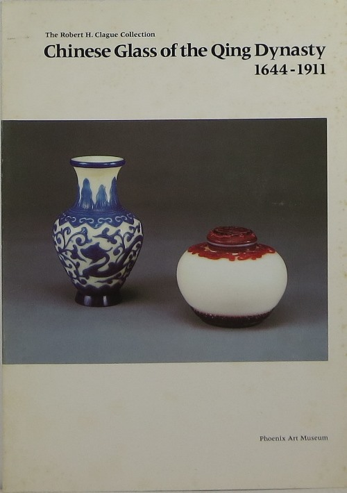 Image for Chinese Glass of the Qing Dynasty 1644-1911: The Robert H. Clague Collection