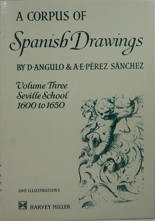 Image for A Corpus of Spanish Drawings, Volume Three: Seville School 1600 to 1650