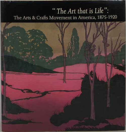 Image for The Art That is Life: The Arts & Crafts Movement in America