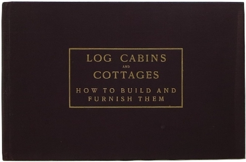 Image for Log Cabins and Cottages: How to Build and Furnish Them