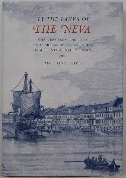 Image for By the Banks of the Neva: Chapters from the Lives and Careers of the British in Eighteenth-Century Russia