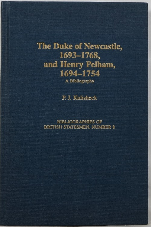 Image for The Duke of Newcastle, 1693-1768, and Henry Pelham, 1694-1754: A Bibliography