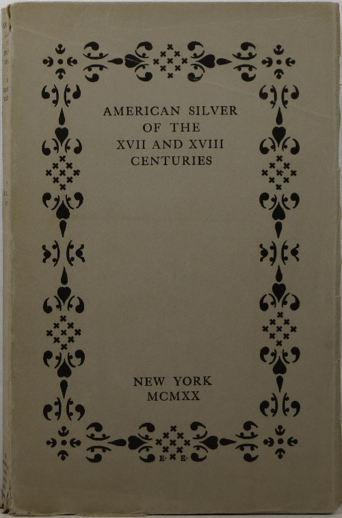 Image for American Silver of the XVII & XVIII Centuries: A Study Based on the Clearwater Collection
