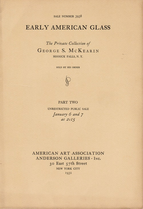 Image for Early American Glass: The Private Collection of George S. McKearin, Hoosick Falls, N. Y., Part One, April 22 and 23, 1931 (Sale 3909), and Part Two, January 6 and 7, 1932 (Sale 3938)
