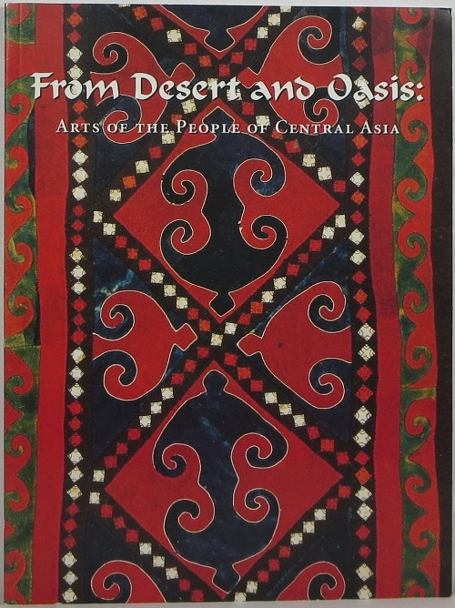 Image for From Desert and Oasis: Arts of the People of Central Asia