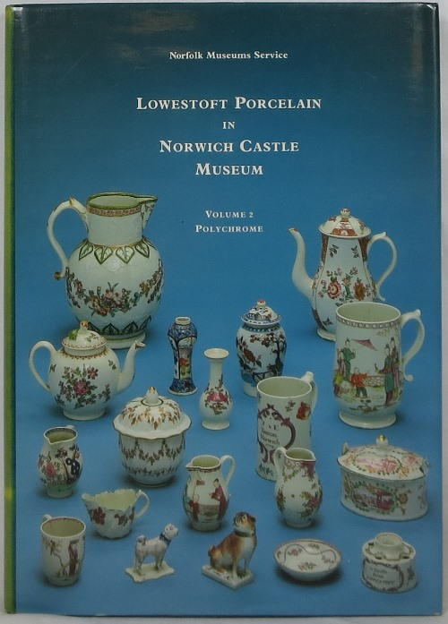 Image for Lowestoft Porcelain in Norwich Castle Museum, Volume 2: Polychrome