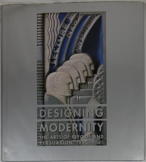 Image for Designing Modernity: The Arts of Reform and Persuasion, 1885-1945