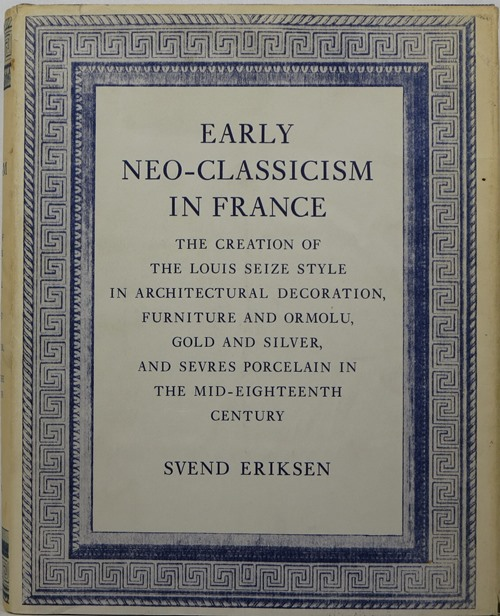Image for Early Neo-Classicism in France: The Creation of the Louis Seize Style in Architectural Decoration, Furniture and Ormolu, Gold and Silver, and Sèvres Porcelain in the Mid-Eighteenth Century