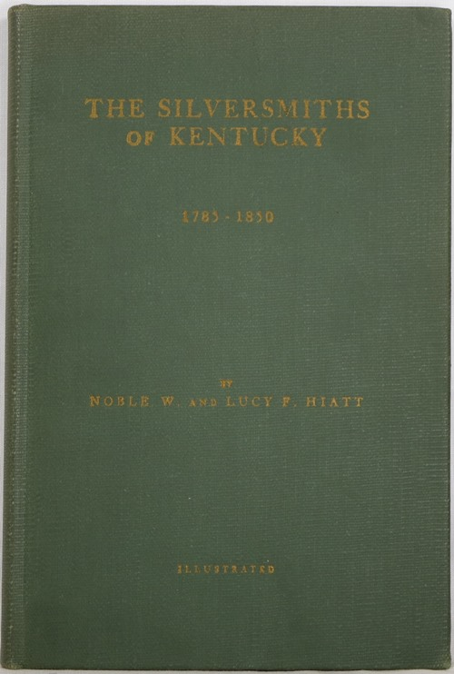 Image for The Silversmiths of Kentucky, Together with Some Watchmakers and Jewelers 1785-1850