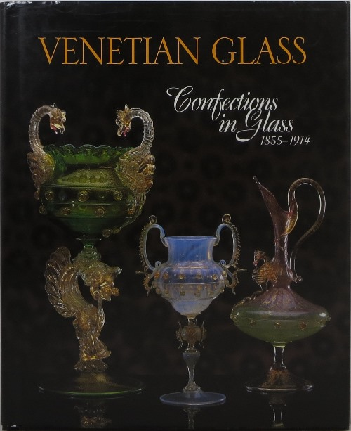Image for Venetian Glass: Confections in Glass 1855-1914