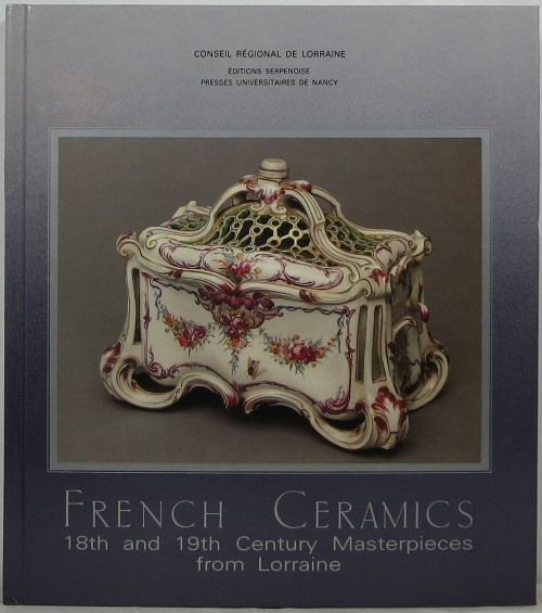 Image for French Ceramics: 18th and 19th Century Masterpieces from Lorraine / Ce´ramique Lorraine : Chefs-d'oeuvre des XVIIIe & XIXe Sie`cles