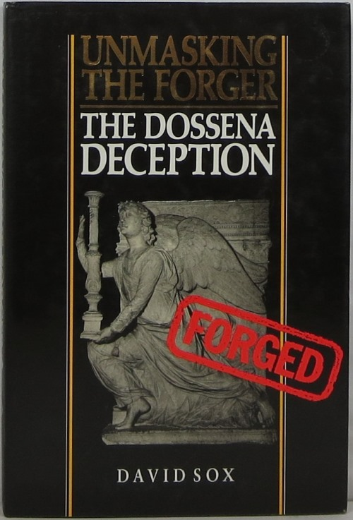 Image for Unmasking the Forger: The Dossena Deception