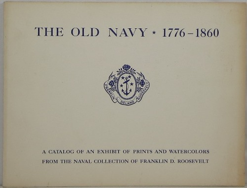 Image for The Old Navy, 1776-1860: A Catalog of an Exhibit of Prints and Watercolors from the Naval Collection of Franklin D. Roosevelt
