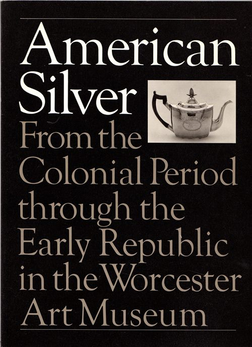 Image for American Silver From the Colonial Period through the Early Republic in the Worcester Art Museum