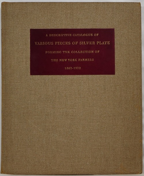Image for A Descriptive Catalogue of Various Pieces of Silver Plate Forming the Collection of The New York Farmers