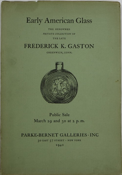 Image for Early American Glass: The Renowned Private Collection of the Late Frederick K. Gaston, Greenwich, Conn., March 29 and 30, 1940