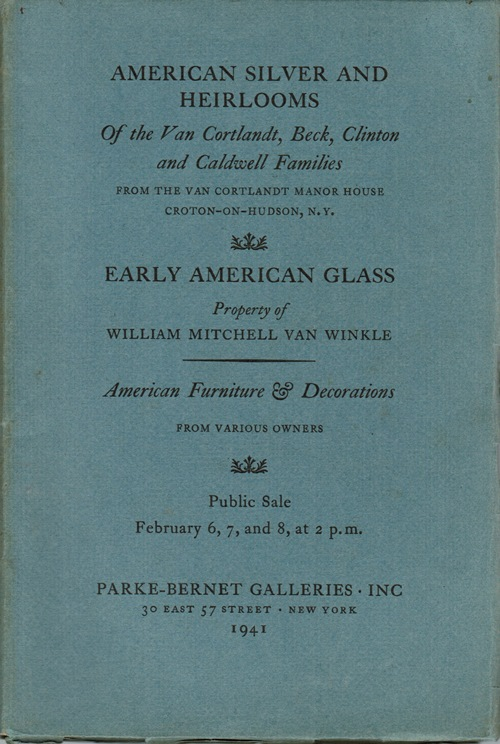 Image for American Silver and Heirlooms of the Van Cortlandt, Beck, Clinton and Caldwell Families / Early American Glass: Property of William Mitchell Van Winkle, February 6, 7, and 8, 1941 (Sale 256)