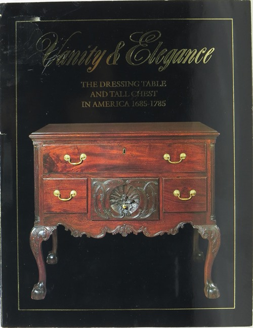 Image for Vanity & Elegance: The Dressing Table and Tall Chest in America 1685-1785