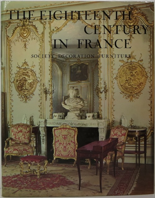 Image for The Eighteenth-Century in France: Society, Decoration, Furniture