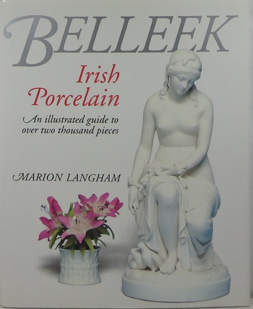 Image for Belleek Irish Porcelain: An Illustrated Guide to Over Two Thousand Pieces