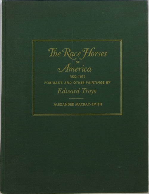 The Race Horses of America 1832-1872: Portraits and Other Paintings by Edward Troye