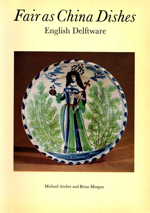 Image for Fair as China Dishes: English Delftware from the Collection of Mrs. Marion Morgan and Brian Morgan
