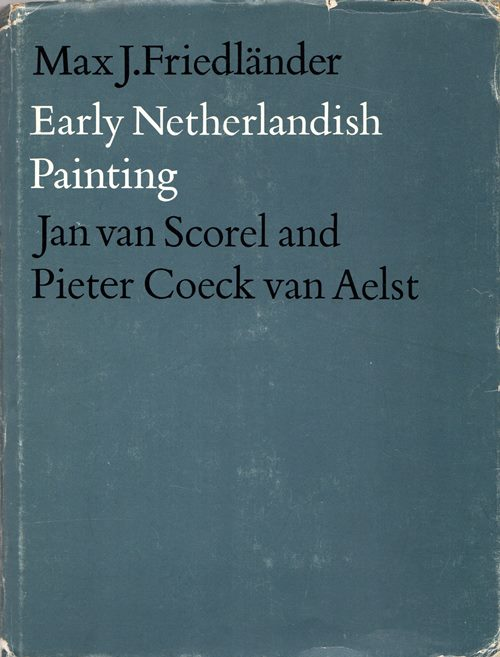 Image for Early Netherlandish Painting: Volume XII - Jan van Scorel and Pieter Coeck van Aelst