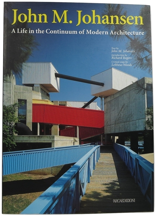 Image for John M. Johansen: A Life in the Continuum of Modern Architecture