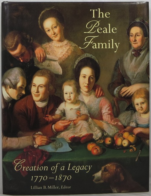 Image for The Peale Family: Creation of a Legacy 1770-1870