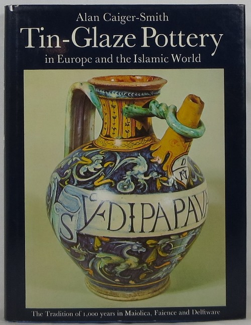 Image for Tin-Glaze Pottery in Europe and the Islamic World: The Tradition of 1,000 years in Maiolica, Faience and Delftware
