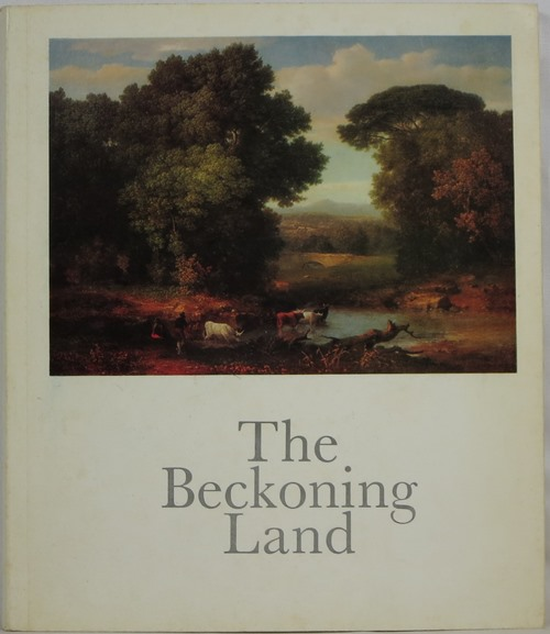 Image for The Beckoning Land: Nature and the American Artist: a Selection of Nineteenth Century Paintings