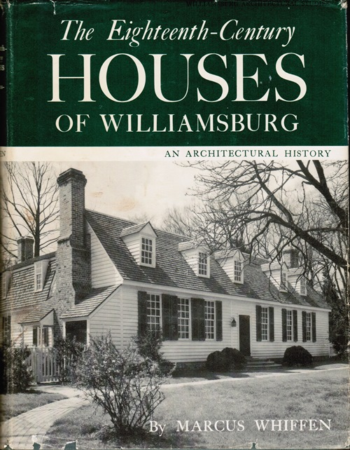 Image for The Eighteenth-Century Houses of Williamsburg: A Study of Architecture and Building in the Colonial Capital of Virginia
