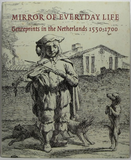 Mirror of Everyday Life: Genreprints in the Netherlands 1550-1700