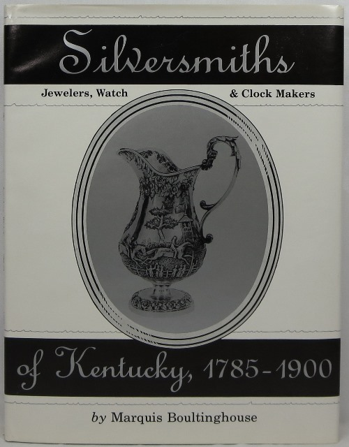 Image for Silversmiths, Jewelers, Watch & Clock Makers of Kentucky, 1785-1900