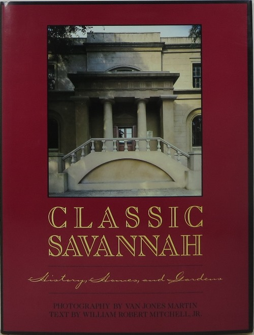 Image for Classic Savannah: History, Homes, and Gardens