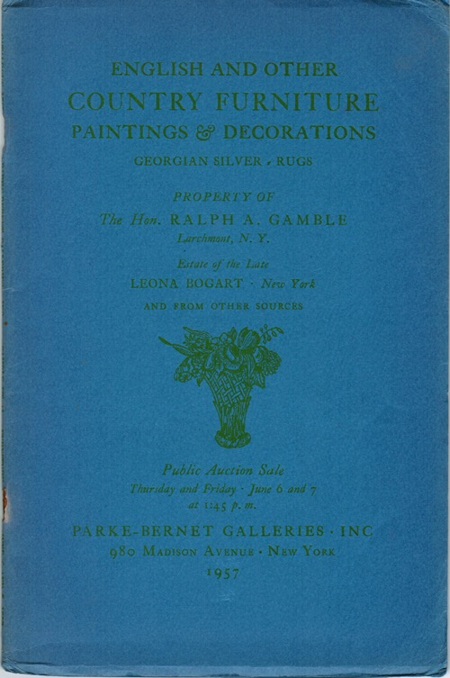 Image for English and Other Country Furniture, Paintings & Decorations, Georgian Silver, Rugs: Property of the Hon. Ralph A. Gamble, Estate of the Leona Bogart, New York, June 6 and 7, 1957 (Sale 1765)